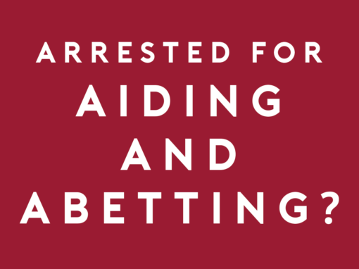 Arrested for Aiding and Abetting?