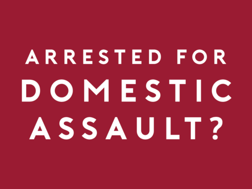 Arrested for Domestic Assault?